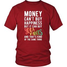 Money can't buy happiness but it can buy yoga pants and that's kind of the same thing T-shirt - District Unisex Shirt / Red / S | Unique tees, hoodies, tank tops  - 1