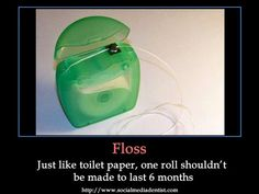 Just like toilet paper, one roll of dental floss should NOT be made to last 6 months! #dentalhumor #dentaljokes #dentist #hygiene #dentistry Google+