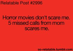 Well horror movies scare me too, but there's also a lot of truth behind this!