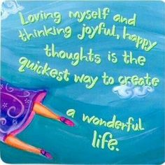 """Affirmation: """"Loving myself and thinking joyful, happy thoughts is the quickest way to create a wonderful life."""" by Louise Hay"""