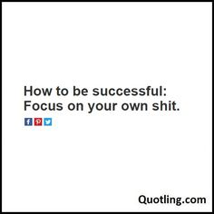 How to be successful: Focus on your own shit - Success Quote | Quote About…