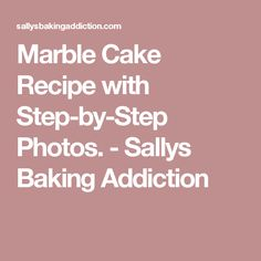 Marble Cake Recipe with Step-by-Step Photos. - Sallys Baking Addiction