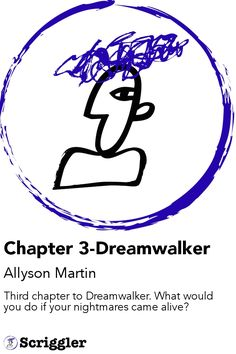 Chapter 3-Dreamwalker by Allyson Martin https://scriggler.com/detailPost/story/49826 Third chapter to Dreamwalker. What would you do if your nightmares came alive?