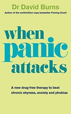 By David D. Burns When Panic Attacks A New Drug-free Therapy to Beat Chronic Shyness, Anxiety and Phobias by Burns, David D. ( Author ) ON Paperback When Panic Attacks, David Burns, Anxiety Therapy, Test Anxiety, Free Therapy, Drug Free, Phobias, Fun At Work, What To Read
