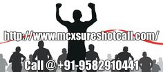 Contact Us for MCX Gold Tips,Commodity Silver Tips,Intraday Crude Oil Tips,MCX Gold Sureshot Calls,MCX Silver Jackpot Calls,Commodity Gold Jackpot Calls,Commodity Gold silver & Crude Oil Sureshot Tips and Best MCX Calls in  Delhi, Kolkata, Mumbai, Maharashtra, Goa, Bhopal, Cochin, Kochi, Kottayam, Munnar, Trivandrum, Bangalore, Hyderabad, Kerala, Tamil Nadu, Karnataka, Andhra Pradesh, Rajasthan, Uttar Pradesh, Bihar and all over india.
