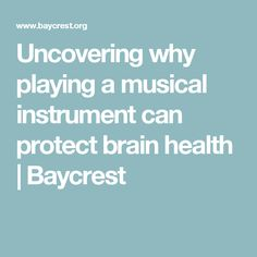 Uncovering why playing a musical instrument can protect brain health | Baycrest