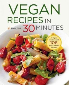 Vegan Recipes in 30 Minutes: A Vegan Cookbook With 106 Quick & Easy Recipes