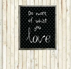 Do More Of What You Love - Printable - Instant Download