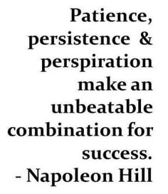 "Keyword = Success: ""Patience, persistence, and perspiration make an unbeatable combination for success."" -Napoleon Hill"