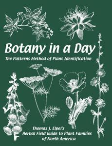 -Botany In A Day-  The Patterns Method of Plant Identification  Thomas J. Elpel's Herbal Field Guide to Plant Families  (5th Edition, January 2004)