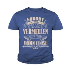 VERMEULEN Nobody is perfect. But if you are VERMEULEN you're pretty damn close - VERMEULEN Tee Shirt, VERMEULEN shirt, VERMEULEN Hoodie, VERMEULEN Family, VERMEULEN Tee, VERMEULEN Name #gift #ideas #Popular #Everything #Videos #Shop #Animals #pets #Architecture #Art #Cars #motorcycles #Celebrities #DIY #crafts #Design #Education #Entertainment #Food #drink #Gardening #Geek #Hair #beauty #Health #fitness #History #Holidays #events #Home decor #Humor #Illustrations #posters #Kids #parenting…