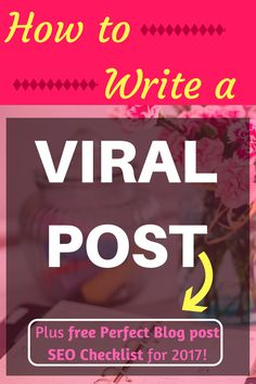 9 Tips on how to write a viral post that gets Google and social traffic. Plus free checklist on how to write the perfect SEO optimized post in 2017.
