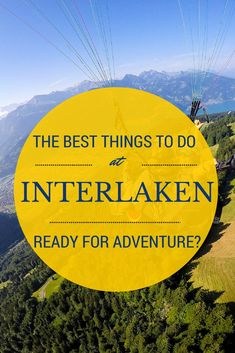 The best things to do in Interlaken, Switzerland. Make Switzerland your next travel destination.