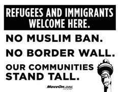 """Immigrants and Refugees Are Welcome 