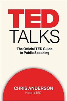Ted Talks: The Official Ted Guide to Public Speaking: by: Chris Anderson