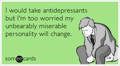 I would take antidepressants but I'm too worried my unbearably miserable personality will change. Bipolar Awareness, Short People Problems, Pharmacy Humor, People Dont Understand, Funny Memes, Hilarious, Drive Me Crazy, Know Who You Are, Humor