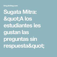 """Sugata Mitra: """"A los estudiantes les gustan las preguntas sin respuesta"""""""