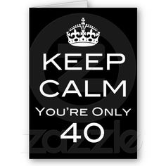 Keep Calm You're Only 40 Birthday Card - ©ThatBlueBird. All Rights Reserved.