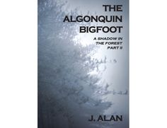 The Algonquin: BigFoot A Shadow in the Forest Part II by J. Alan