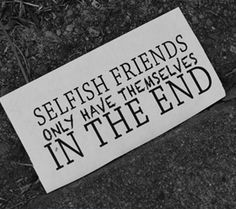 quotes about selfishness   Quotes about Selfish Friends