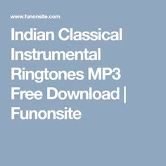 Indian Classical Instrumental Ringtones MP3 Free Download