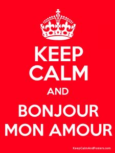 Keep calm & Bonjour mon amour!
