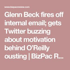Glenn Beck fires off internal email; gets Twitter buzzing about motivation behind O'Reilly ousting | BizPac Review