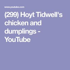 (299) Hoyt Tidwell's chicken and dumplings - YouTube