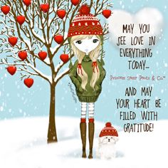 May you see Love in everything today... and may your heart be filled with gratitude! ~ Princess Sassy Pants & Co