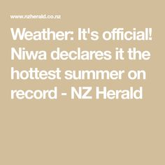 Weather: It's official! Niwa declares it the hottest summer on record - NZ Herald