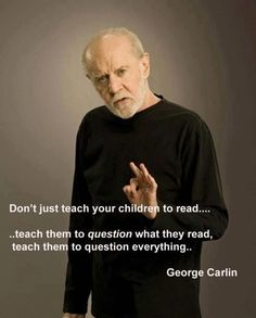inspiration quotes 13 40 Inspirational Quotes That Will Change Your Life Wise Quote From George Carlin Inspirational quotes George Carlin, Great Quotes, Quotes To Live By, Me Quotes, Inspirational Quotes, Famous Quotes, The Words, Pseudo Science, Statements