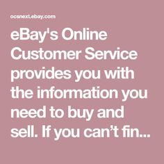 eBay's Online Customer Service provides you with the information you need to buy and sell. If you can't find the answer, we'll connect you with one of our team members.