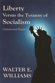 Liberty Versus the Tyranny of Socialism: Controversial Essays by Watler Williams