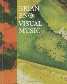 Brian Eno: Visual Music by Christopher Scoates,http://www.amazon.com/dp/1452108498/ref=cm_sw_r_pi_dp_cB93sb1Z9JNK7HFV