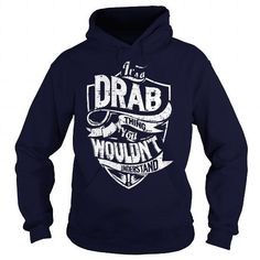 Its a DRAB Thing, You Wouldnt Understand! T Shirts, Hoodies Sweatshirts. Check price ==► https://www.sunfrog.com/Names/Its-a-DRAB-Thing-You-Wouldnt-Understand-Navy-Blue-Hoodie.html?57074