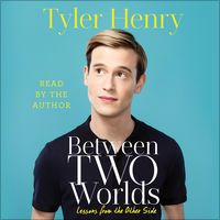 Between Two Worlds (Unabridged) by Tyler Henry
