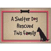 High Cotton A Shelter Dog Rescued This Family Doormat- by High Cotton. $16.95. High Cotton A Shelter Dog Rescued This Family Doormat is a durable doormat with a heartwarming sentiment. Manufactured in the USA, the High Cotton doormat is made with 100% Olefin indoor/outdoor carpet. It is easy to clean. Simply wash with a hose and