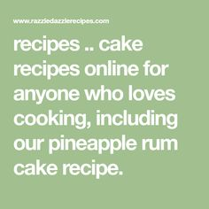 recipes .. cake recipes online for anyone who loves cooking, including our pineapple rum cake recipe.