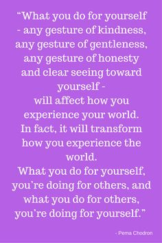 When the world gets tough, treat yourself with kindness. Wisdom from #pemachodron