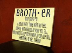 A personal favorite from my Etsy shop https://www.etsy.com/listing/191618360/definition-of-brother-vinyl-lettering