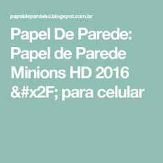 Papel De Parede: Papel de Parede Minions HD 2016 / para celular