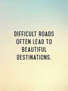 Los caminos difíciles a menudo conducen a hermosos destinos