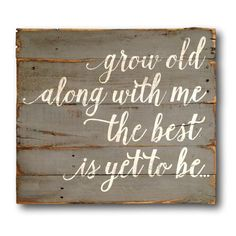grow old along with me - Big DIY Ideas
