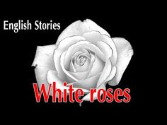 Learn english through story - English stories for learning english: White Roses. ☞ Please share and like if you enjoyed the video :) t. English Story, English Class, English Teachers, Learning English, White Roses, Audio Books, Youtube, Songs, History