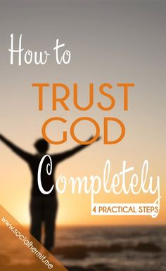 Trust can be hard to develop, especially when dealing with a God we can't see or touch. Use these 4 practical steps to trust God completely.