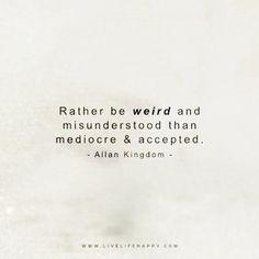 rather be weird and misunderstood