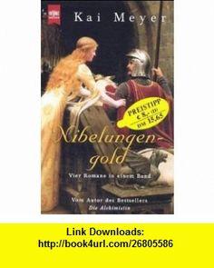 Nibelungengold. (9783453187108) Kai Meyer , ISBN-10: 3453187105  , ISBN-13: 978-3453187108 ,  , tutorials , pdf , ebook , torrent , downloads , rapidshare , filesonic , hotfile , megaupload , fileserve