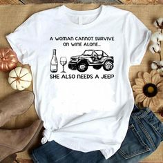 A woman cannot survice on wine alone she also needs a jeep shirt, hoodie, sweater, longsleeve t-shirt Jeep Wrangler Accessories, Jeep Accessories, Jeep Quotes, Jeep Sayings, Jeep Tshirts, Jeep Clothing, Woman Clothing, Jeep Gear, Badass Jeep