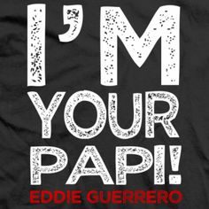 Eddie Guerrero I'm Your Papi! T-shirt Vickie Guerrero, Eddie Guerrero, Top Tv Shows, Wrestling Stars, Wrestling Superstars, Love You So Much, Got Married, Pop Culture, T Shirt