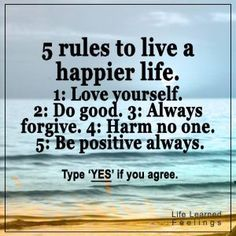 Funny Accomplishment Quotes, 5 rules to live a happier life 1 love yourself 2 do good 3 always for